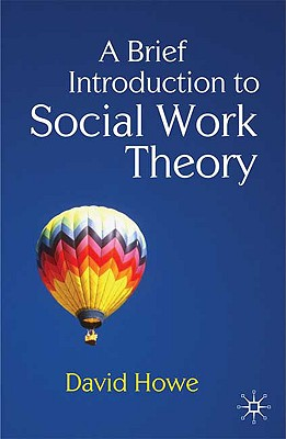 A Brief Introduction to Social Work Theory By Howe, David